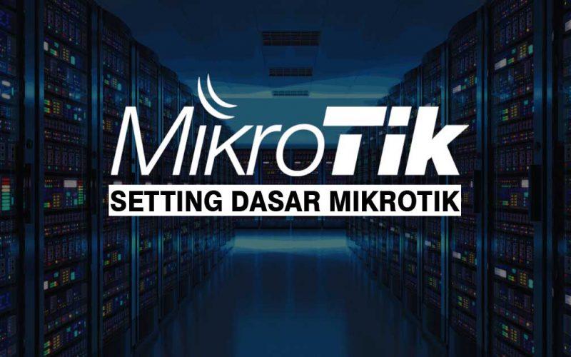Tutorial Setting Dasar MikroTik Sampai bisa, lengkap dengan winbox
